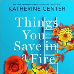 "cover of the audio book version of Katherine Center's ""Things you save in a fire"""